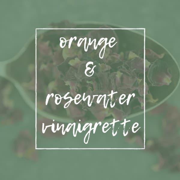 ORANGE & ROSEWATER VINAIGRETTE